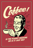 Coffee Is The Planet Shaking Or Just Me Funny Retro Poster Masterprint