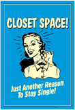 Closet Space Another Reason To Stay Single Funny Retro Poster Prints