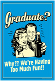 Graduate We're Having Too Much Fun Funny Retro Poster Posters