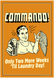 Commando Two Weeks Until Laundry day Funny Retro Poster Posters