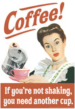 Coffee If You're Not Shaking You Need Another Cup Funny Poster Prints