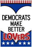 Democrats Make Better Lovers Poster Print