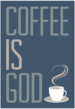 Coffee Is God Humor Poster Kunstdruck