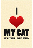 I Love My Cat It's People I Can't Stand Humor Print Poster Print