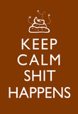 Keep Calm Shit Happens Print Poster Masterprint