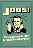 Jobs Annoying 40 Hours Between Parties Funny Retro Poster Prints