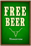 Free Beer Tomorrow College Drinking Poster Posters