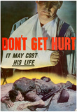 Don't Get Hurt It May Cost His Life WWII War Propaganda Art Print Poster Posters