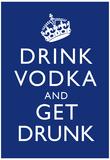 Drink Vodka and Get Drunk Poster Affiches