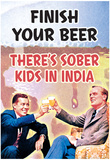 Finish Your Beer There's Sober Kids In India Funny Poster Plakát