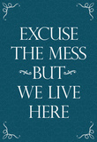 Excuse The Mess But We Live Here Funny Print Poster Masterprint