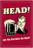 Head Can You Ever Have Too Much Funny Retro Poster Posters