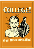College Great Minds Drink Alike Funny Retro Poster Prints