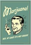 Marijuana Hey At Least It's Not Crack Funny Retro Poster Poster