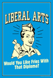 Liberal Arts Like Fries With That Diploma Funny Retro Poster Masterprint