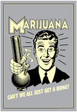 Marijuana Why Can't We All Get A Bong Funny Retro Poster Photo
