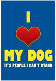 I Love My Dog It's People I Can't Stand Humor Print Poster Poster