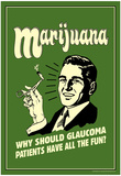Marijuana Why Should Glaucoma Patients Have All Fun Funny Retro Poster Posters