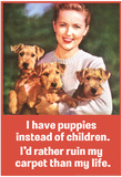 I Have Puppies not Children I'd Rather Ruin My Carpet Than My Life Funny Poster Print Photo