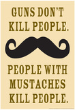 Guns Don't Kill People People With Mustaches Do Funny Poster Prints