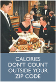 Calories Don't Count Outside Your Zip Code Funny Poster Prints