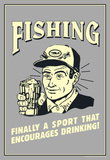 Fishing Finally Sport That Encourages Drinking  Funny Retro Poster Masterprint