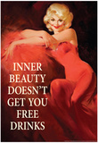 Inner Beauty Doesn't Get You Free Drinks Funny Poster Poster