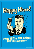 Happy Hour Where All Best Business Decisions Made Funny Retro Poster Posters