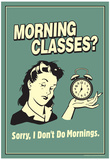 Morning Classes Sorry I Don't Do Mornings Funny Retro Poster Poster