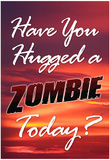Have You Hugged a Zombie Today Poster Photo