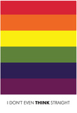 I Don't Even Think Straight (Gay Flag) Art Poster Print Poster