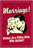 Marriage Not Unless He's Filthy Rich Funny Retro Poster Prints