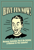 Have Fun Now Driving A Minivan In Suburbs Funny Retro Poster Masterprint
