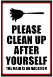 Clean Up After Yourself The Maid Is On Vacation Sign Poster Posters