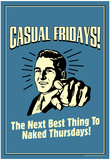 Casual Fridays Next Best Thing To Naked Thursdays Funny Retro Poster Print