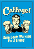 College Sure Beats Working For Living Funny Retro Poster Prints