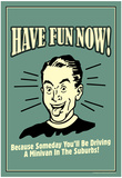 Have Fun Now Driving A Minivan In Suburbs Funny Retro Poster Posters