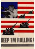 Keep Em Rolling Guns WWII War Propaganda Art Print Poster Masterprint