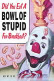 Did You Eat a Bowl of Stupid for Breakfast Funny Poster Masterprint