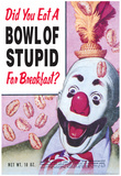 Did You Eat a Bowl of Stupid for Breakfast Funny Poster Print