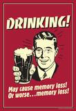 Drinking May Cause Memory Loss Or Worse Funny Retro Poster Masterprint