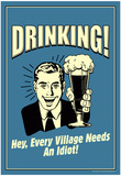 Drinking Every Village Needs An Idiot Funny Retro Poster Prints