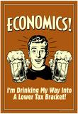 Economics Drinking My Way To Lower Tax Bracket Funny Retro Poster Billeder