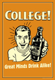 College Great Minds Drink Alike Funny Retro Poster Masterprint