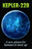 Kepler-22B New Planet to Mess Up Humor Poster Masterprint