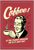 Coffee Is The Planet Shaking Or Just Me Funny Retro Poster Poster