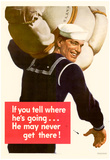 If You Tell Where He's Going He May Never Get There WWII War Propaganda Art Print Poster Posters