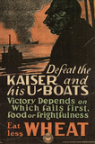 Defeat the Kaiser and his U-Boats Eat Less Wheat WWI War Propaganda Art Print Poster Masterprint