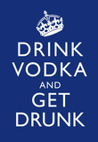 Drink Vodka and Get Drunk Poster Masterprint