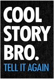 Cool Story Bro Tell It Again Humor Poster Posters